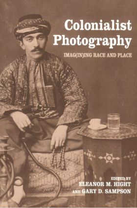 Colonialist Photography: Imag(in)ing Race and Place, 1st Edition (Paperback) book cover