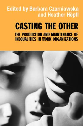 Casting the Other: The Production and Maintenance of Inequalities in Work Organizations book cover