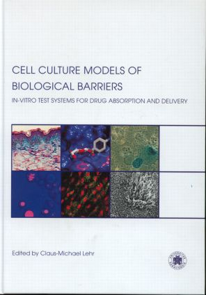 Cell Culture Models of Biological Barriers: In vitro Test Systems for Drug Absorption and Delivery, 1st Edition (Paperback) book cover