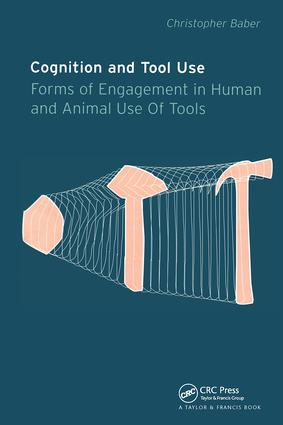 Cognition and Tool Use: Forms of Engagement in Human and Animal Use of Tools, 1st Edition (Hardback) book cover