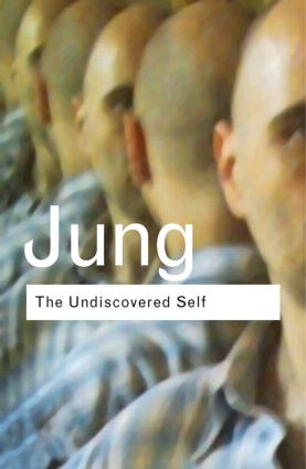 The Undiscovered Self: Answers to Questions Raised by the Present World Crisis, 1st Edition (Hardback) book cover