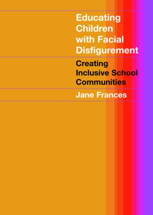 Educating Children with Facial Disfigurement: Creating Inclusive School Communities (e-Book) book cover