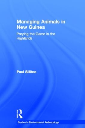 Managing Animals in New Guinea: Preying the Game in the Highlands (Hardback) book cover
