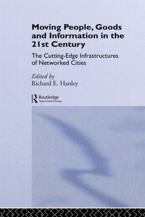 Moving People, Goods and Information in the 21st Century: The Cutting-Edge Infrastructures of Networked Cities book cover