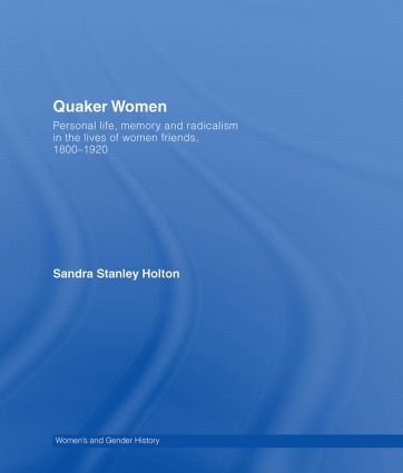 Quaker Women: Personal Life, Memory and Radicalism in the Lives of Women Friends, 1780–1930 book cover