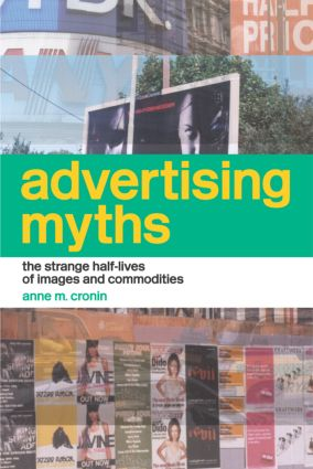 Advertising Myths: The Strange Half-Lives of Images and Commodities, 1st Edition (Paperback) book cover