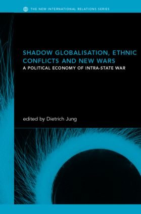Shadow Globalization, Ethnic Conflicts and New Wars: A Political Economy of Intra-state War (Hardback) book cover