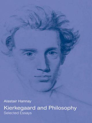 Kierkegaard and Philosophy: Selected Essays, 1st Edition (Hardback) book cover