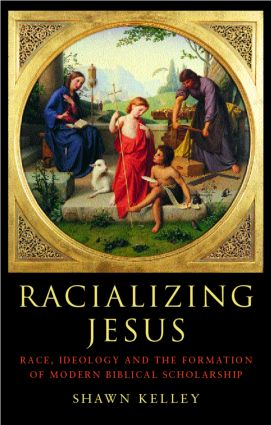 Racializing Jesus: Race, Ideology and the Formation of Modern Biblical Scholarship book cover