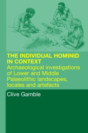 Hominid Individual in Context: Archaeological Investigations of Lower and Middle Palaeolithic landscapes, locales and artefacts, 1st Edition (Paperback) book cover