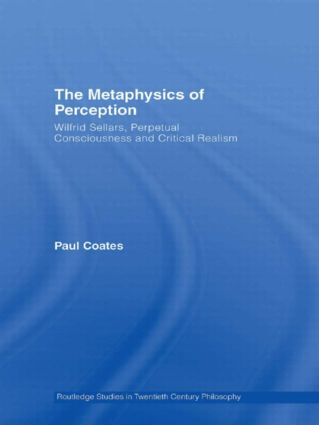 The Metaphysics of Perception: Wilfrid Sellars, Perceptual Consciousness and Critical Realism, 1st Edition (Hardback) book cover