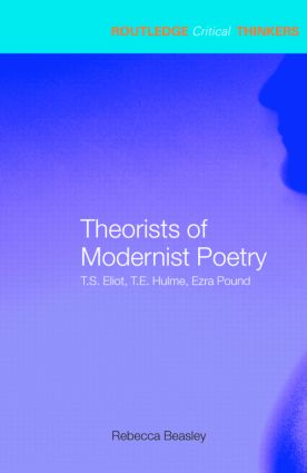 Theorists of Modernist Poetry: T.S. Eliot, T.E. Hulme, Ezra Pound (Paperback) book cover