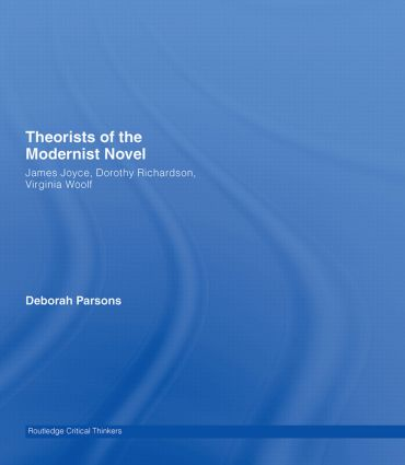 Theorists of the Modernist Novel: James Joyce, Dorothy Richardson and Virginia Woolf book cover