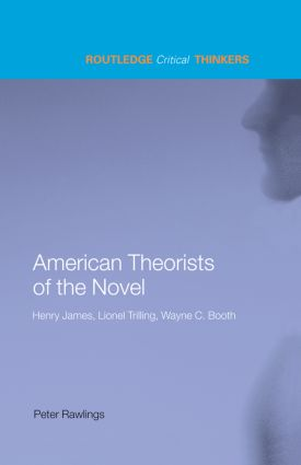 American Theorists of the Novel: Henry James, Lionel Trilling and Wayne C. Booth book cover
