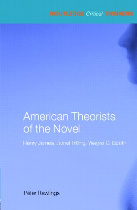 American Theorists of the Novel: Henry James, Lionel Trilling and Wayne C. Booth (Paperback) book cover