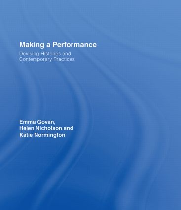 Making a Performance: Devising Histories and Contemporary Practices, 1st Edition (Hardback) book cover