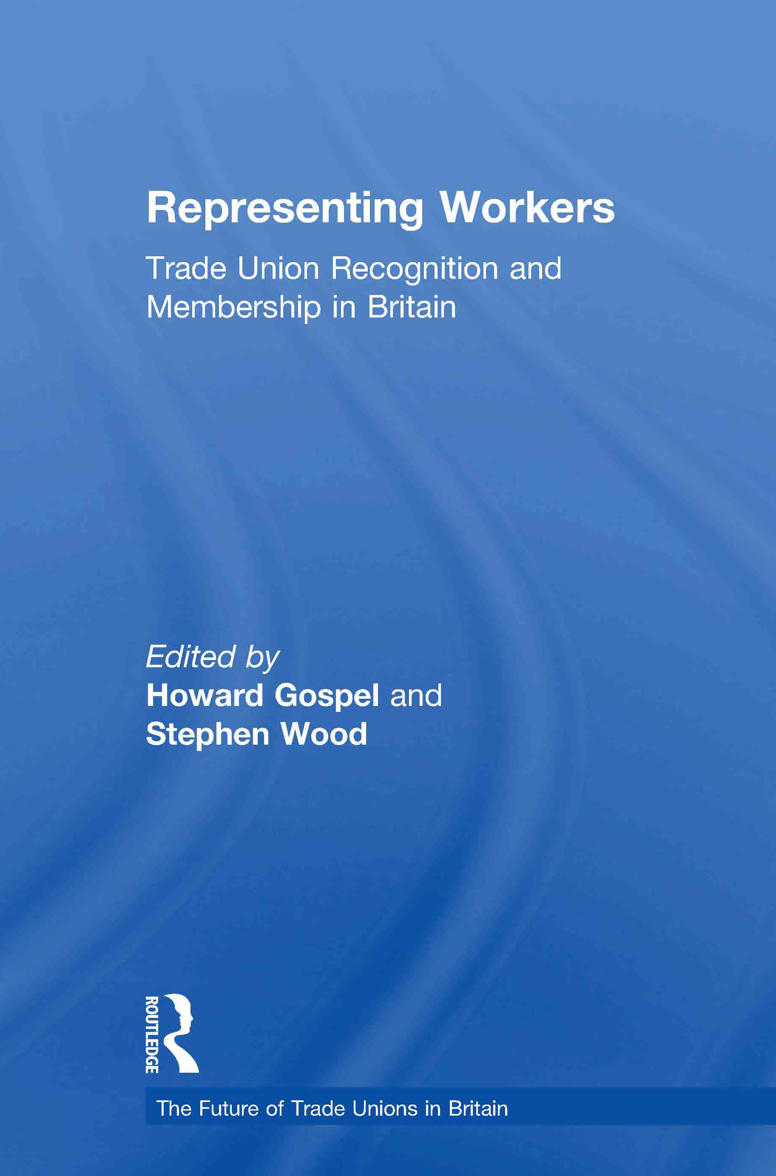 Representing Workers: Trade Union Recognition and Membership in Britain, 1st Edition (Paperback) book cover