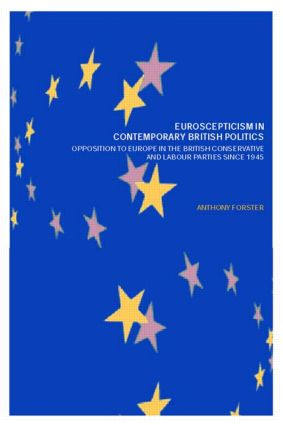 Euroscepticism in Contemporary British Politics: Opposition to Europe in the Conservative and Labour Parties since 1945, 1st Edition (Paperback) book cover