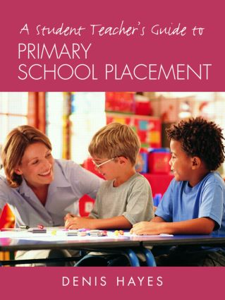 A Student Teacher's Guide to Primary School Placement: Learning to Survive and Prosper, 1st Edition (Paperback) book cover