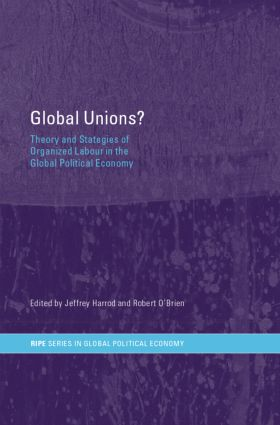 Global Unions?: Theory and Strategies of Organized Labour in the Global Political Economy (Paperback) book cover
