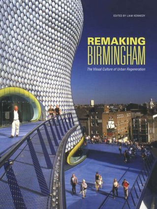 Remaking Birmingham: The Visual Culture of Urban Regeneration, 1st Edition (Paperback) book cover