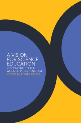 A Vision for Science Education: Responding to Peter Fensham's Work book cover