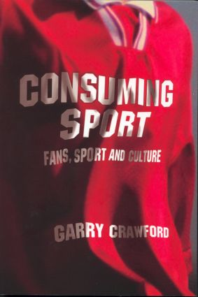 Consuming Sport: Fans, Sport and Culture (Paperback) book cover