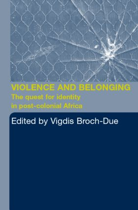 Violence and Belonging: The Quest for Identity in Post-Colonial Africa, 1st Edition (Paperback) book cover