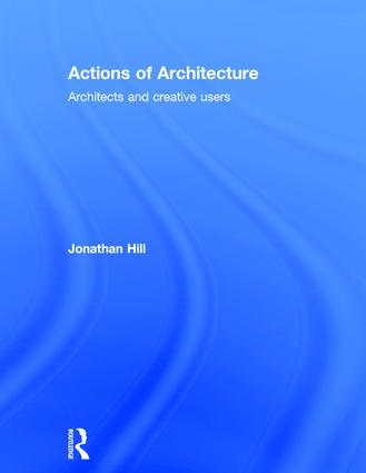 Actions of Architecture: Architects and Creative Users, 1st Edition (Hardback) book cover