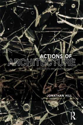 Actions of Architecture: Architects and Creative Users (Paperback) book cover
