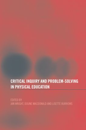 Critical Inquiry and Problem Solving in Physical Education: Working with Students in Schools, 1st Edition (Paperback) book cover