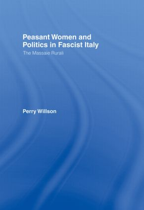 Peasant Women and Politics in Fascist Italy: The Massaie Rurali, 1st Edition (Hardback) book cover