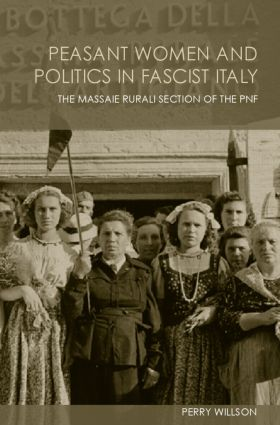 Peasant Women and Politics in Facist Italy: The Massaie Rurali, 1st Edition (Paperback) book cover