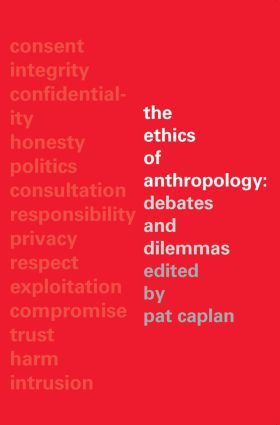 The Ethics of Anthropology: Debates and Dilemmas, 1st Edition (Paperback) book cover