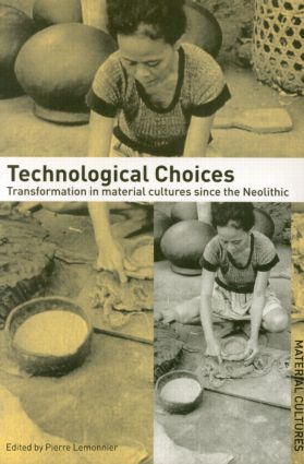 Technological Choices: Transformations in Material Cultures since the Neolithic, 1st Edition (Paperback) book cover