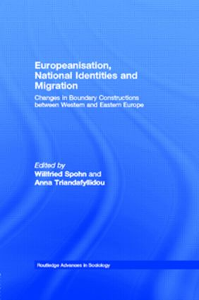Europeanisation, National Identities and Migration: Changes in Boundary Constructions between Western and Eastern Europe, 1st Edition (Hardback) book cover