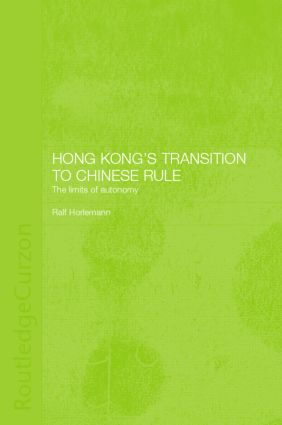 Hong Kong's Transition to Chinese Rule: The Limits of Autonomy, 1st Edition (Hardback) book cover