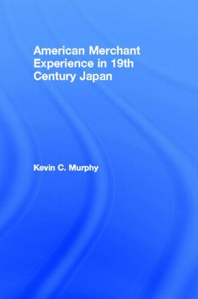 The American Merchant Experience in Nineteenth Century Japan (Hardback) book cover
