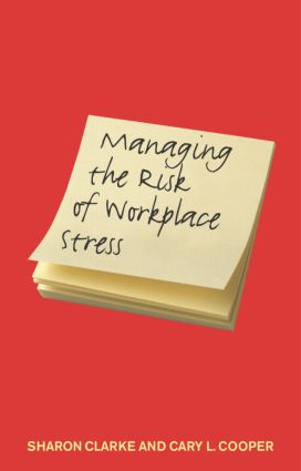 Managing the Risk of Workplace Stress: Health and Safety Hazards, 1st Edition (Paperback) book cover