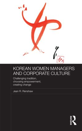 Korean Women Managers and Corporate Culture: Challenging Tradition, Choosing Empowerment, Creating Change, 1st Edition (Hardback) book cover