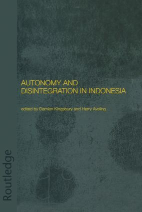 Autonomy and Disintegration in Indonesia: 1st Edition (Hardback) book cover