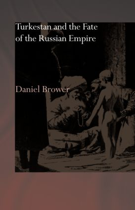 Turkestan and the Fate of the Russian Empire: 1st Edition (Hardback) book cover