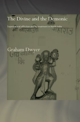 The Divine and the Demonic: Supernatural Affliction and its Treatment in North India (Hardback) book cover