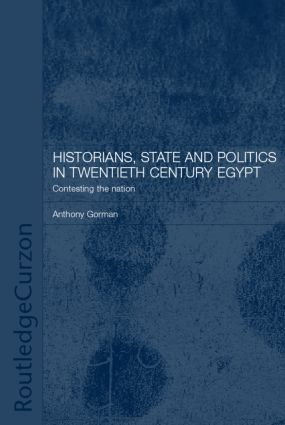 Historians, State and Politics in Twentieth Century Egypt: Contesting the Nation book cover
