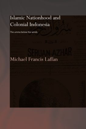 Islamic Nationhood and Colonial Indonesia: The Umma Below the Winds, 1st Edition (Hardback) book cover