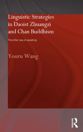 Linguistic Strategies in Daoist Zhuangzi and Chan Buddhism: The Other Way of Speaking (Hardback) book cover