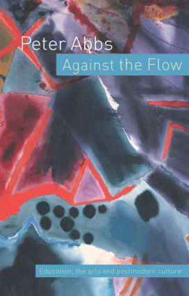Against the Flow: Education, the Art and Postmodern Culture, 1st Edition (Paperback) book cover