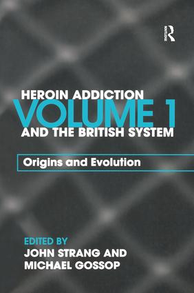 Heroin Addiction and The British System: Volume I Origins and Evolution, 1st Edition (Paperback) book cover