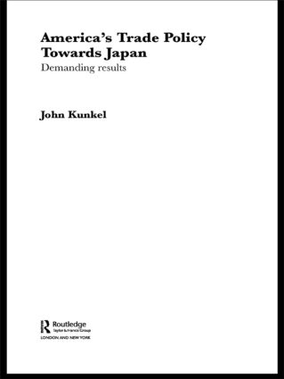America's Trade Policy Towards Japan: Demanding Results (Hardback) book cover