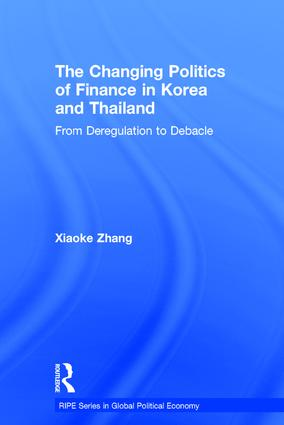 The Changing Politics of Finance in Korea and Thailand: From Deregulation to Debacle (Hardback) book cover